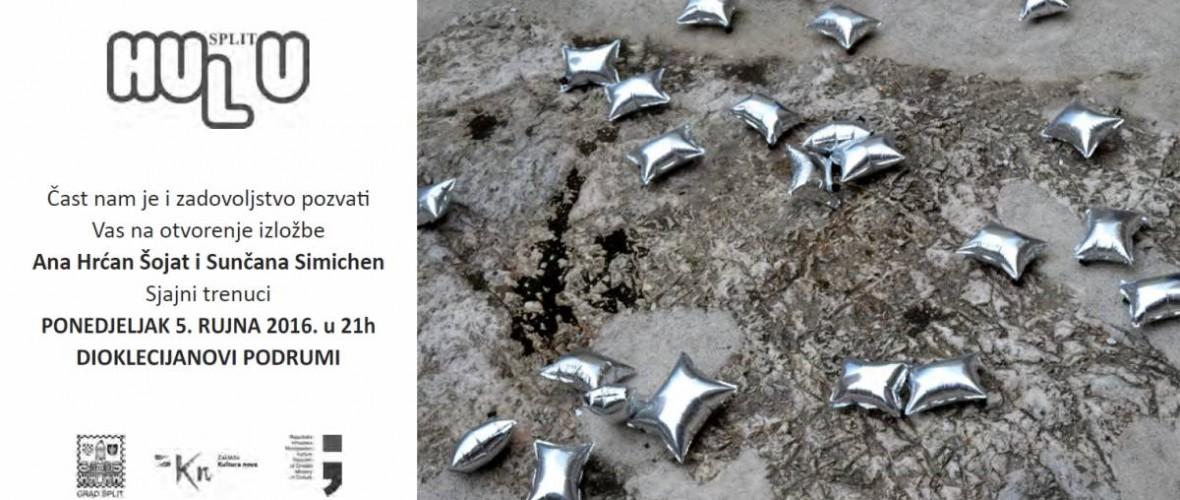 """Ana Hrćan Šojat i Sunčana Simichen u Dioklecijanovim podrumima. Otvorenje izložbe """"Sjajni trenuci"""" u ponedjeljak 5.rujna 2016. u 21:00h."""