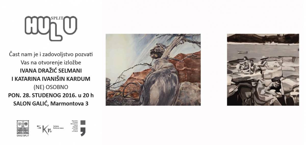 SALON GALIĆ- ponedjeljak  28.11. u 20:00h otvorenje izložbe (NE)OSOBNO Ivane Dražić Selmani i Katarine Ivanišin Kardum